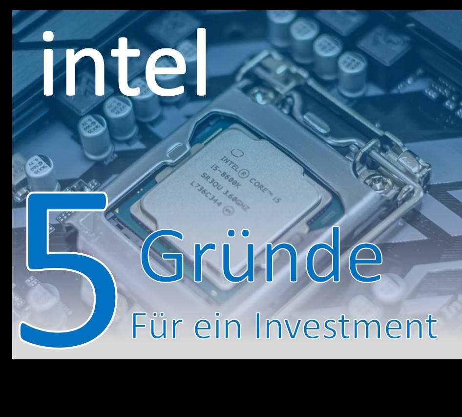 Intel: 5 Gründe, warum der kalifornische Chipproduzent immer noch unterschätzt wird